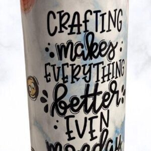 Crafting Makes Everything Better Themed 20 oz Tumbler